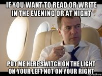 if you want to read or write in the evening or at night put me here switch on the light on your left not on your right