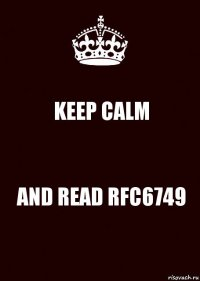 KEEP CALM AND READ RFC6749