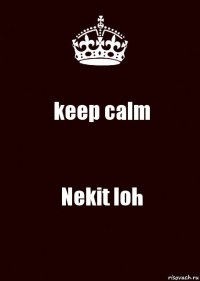 keep calm Nekit loh