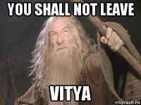 you shall not leave vitya