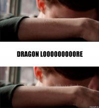 dragon looooooooore