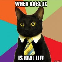 when roblox is real life