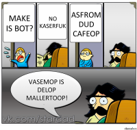 Make is bot? No kaserfuk Asfrom Dud cafeop Vasemop is delop mallertoop!