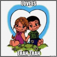 love is trah trah