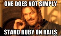 one does not simply stand ruby on rails