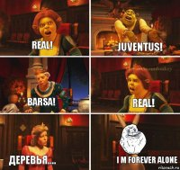 real! juventus! real! barsa! деревья.... i m forever alone