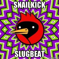 snailkick slugbeat