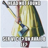 head not found ser vi c e? un avail b le?