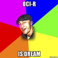 oci-r is dream