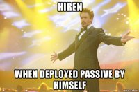 hiren when deployed passive by himself