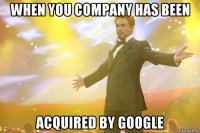 when you company has been acquired by google