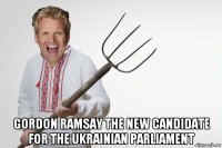 gordon ramsay the new candidate for the ukrainian parliament