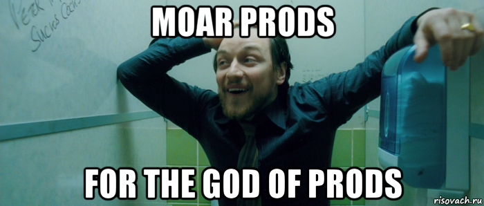 moar prods for the god of prods